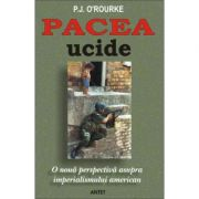 Pacea ucide - P. J. O'Rourke