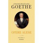 Opere alese. Vol. I. Poezii - Johann Wolfgang Goethe