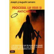 Procesul lui Iisus si Antichristul - Joseph & Augustin Lemann