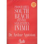 Programul South Beach pentru sanatatea inimii. - Arthur Agatston