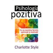 Psihologia pozitiva. (Ce ne mentine fericiti, optimisti si motivati) - Charlotte Style