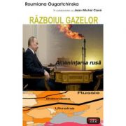 Razboiul gazelor. Amenintarea rusa - Roumiana Ougartchinska