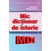 Mic dictionar de istorie - Petrut Parvescu