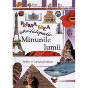Minunile lumii. Prima mea enciclopedie (8-13 ani)
