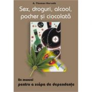 Sex, droguri, alcool, pocher si ciocolata - A. Thomas Horvath