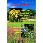 Vindecarea durerii de cap cu ajutorul plantelor � Sa dormim bine cu ajutorul plantelor - Jaap Huibers