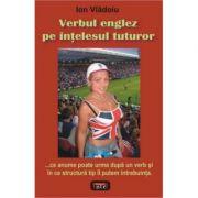 Verbul englez pe intelesul tuturor - Ion Vladoiu