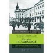 Viata lui I. L. Caragiale (Serban Cioculescu)