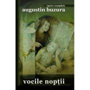 Vocile noptii. Opere Complete - Augustin Buzura