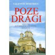 POZE DRAGI - Amintiri. Reportaje de calatorie. Reflectii (Valentin Dimitriuc)