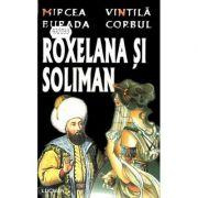 Roxelana Si Soliman - Mircea Burada