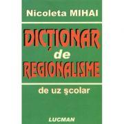 Dictionar de regionalisme de uz scolar - Nicoleta Mihai