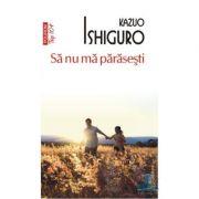 Sa nu ma parasesti - Kazuo Ishiguro