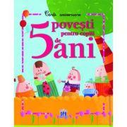 5 Povesti pentru Copiii de 5 ani. Carte aniversara