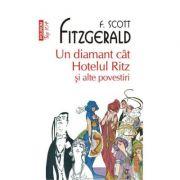 Un diamant cat Hotelul Ritz si alte povestiri - F. Scott Fitzgerald