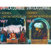 Caderea Constantinopolelui (Vol. I+II) - Vintila Corbul