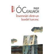 Insemnari dintr-un bordel turcesc - Philip O Ceallaigh (Editia Top 10)