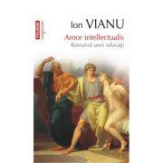 Amor intellectualis. Romanul unei educatii - Ion Vianu