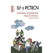 Atitudine nepasatoare fata de stomac si alte povestiri - Ilf si Petrov