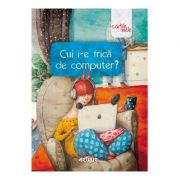 Cui i-e frica de computer? - Coordonator Liviu Papadima