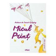Micul Print - Antoine de Saint-Exupery. (Cartonata)