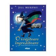 O vrajitoare ingrozitoare - Jill Murphy