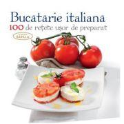 BUCATARIE ITALIANA - 100 de retete usor de preparat