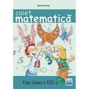 Caiet de Matematica. Fise de lucru clasa a III-a. (Penes Marcela)