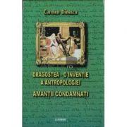 Dragostea - O Inventie a Antropologiei. Amantii Condamnati (Carmen Dinescu)