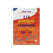 111 probleme rezolvate pentru clasele III-IV - Mihail Rosu