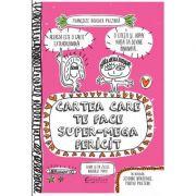 Cartea care te face super-mega fericit, chiar si in zilele nasoale - Françoize Boucher