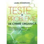 Teste si probleme de chimie organica. (Pentru admitere in facultatile de Medicina) - Laura Stanisteanu