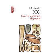 Cum ne construim dusmanul - Umberto Eco (Colectia Top 10)