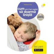 Cum sa-ti faci copilul sa doarma linistit - Madeleine Deny