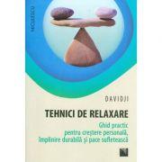 Tehnici de relaxare (Ghid practic pentru crestere personala, implinire durabila si pace sufleteasca)