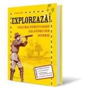Exploreaza. Cele mai periculoase calatorii din istorie - Deborah Kespert