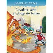 Cavaleri, sabii si sange de balaur - Cornelia Funke
