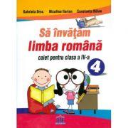Sa invatam limba romana. Caiet pentru clasa a IV-a - Gabriela Droc