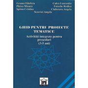 GHID PENTRU PROIECTE TEMATICE - Activitati integrate pentru prescolari (3-5 ani)
