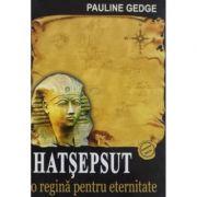 HATSEPSUT - O Regina Pentru Eternitate (Pauline Gedge)
