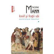 Iosif si fratii sai. Istoriile lui Iacob. Tinarul Iosif (volumul I) - Thomas Mann