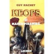Keops Si Marea Piramida - Guy Rachet