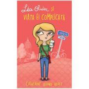 Lea Olivier si viata ei complicata, volumul I. Ratacita - Catherine Girard-Audet