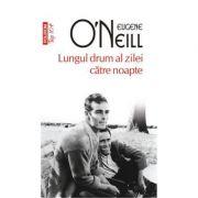 Lungul drum al zilei catre noapte - Eugene O'Neill