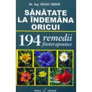 Sanatatea La Indemana Oricui - 194 remedii fitoterapeutice (Ioana Tudor)
