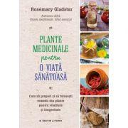 Plante medicinale pentru o viata sanatoasa - Rosemary Gladstar