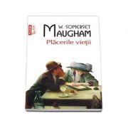 Placerile vietii - W. S. Maugham