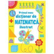 Primul meu dictionar de matematica ilustrat - Kirsteen Rogers
