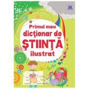 Primul meu dictionar de stiinta ilustrat - Sarah Khan