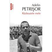 Razboaiele mele - Adelin Petrisor (Colectia Top 10)